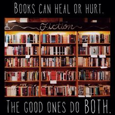 Books can heal or hurt.  The good ones do both. #read