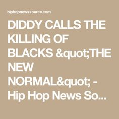 """DIDDY CALLS THE KILLING OF BLACKS """"THE NEW NORMAL"""" - Hip Hop News Source"""