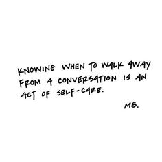 Knowing when to walk away from a conversation is an act of self-care. In case you needed to be reminded of that this holiday weekend. 😉 Thanks for the awesome image/reminder. Happy Relationships, Insecure, Note To Self, Self Care, Conversation, Acting, Life Quotes, Love You, Mood