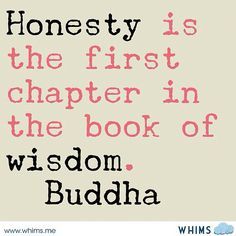 Honesty is the first chapter in the book of wisdom.~ Buddha #quote #emmamildon Live, love, life quotes! :)