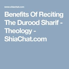 Benefits Of Reciting The Durood Sharif - Theology - ShiaChat.com