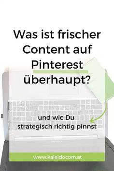 Pinterest möchte mit neuen und aktuellen Inhalten inspirieren, daher sollst du frische Pins erstellen. Doch was ist frischer Content überhaupt? Und wir pinnst Du strategisch richtig? #kaleidocom