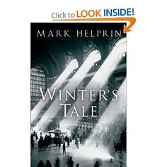 Winter's Tale: This book is so good it almost makes me want to forgive Mark Helprin for being a Reagan speechwriter. Almost.