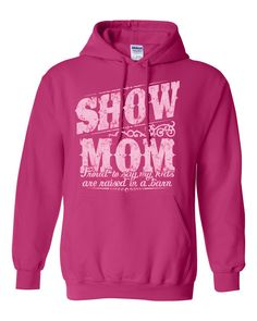Livestock Showgirls  - NEW Show Mom Raised in a Barn Hoodie, $34.99 (http://www.livestockshowgirls.com/new-show-mom-raised-in-a-barn-hoodie/)