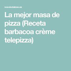 La mejor masa de pizza (Receta barbacoa crème telepizza)