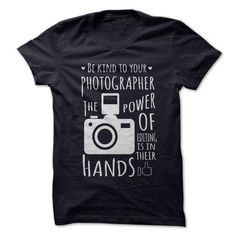 Be kind to your photographer T Shirts, Hoodies Sweatshirts