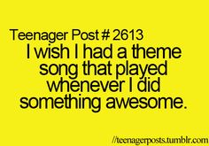 Me too but I always sing I'm on top of the world when I do something awesome or get something right!
