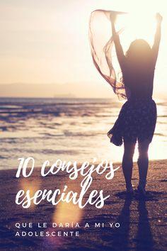 Top Ten: 10 Consejos esenciales que le daría a mi Yo adolescente