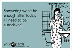 Showering wont be enough after today. Ill need to be autoclaved. -oh the joys of working in health care. funny-stuff