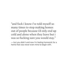 Everyone does leave and everytime you would be turned homeless. Friends Leaving Quotes, People Leaving Quotes, You Left Me Quotes, Hurt Me Quotes, Love Me Quotes, True Quotes, Quotes On Being Used, It Hurts Quotes, Quotes About Being Hurt