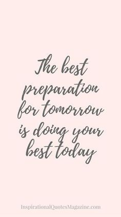 The best preparation for tomorrow is doing your best today Inspirational Quote about Life and Success – Visit us at InspirationalQuot… for the best inspirational quotes! Work Quotes, Success Quotes, Quotes To Live By, Me Quotes, Motivational Quotes For Success Positivity, Best Inspirational Quotes, Inspiring Quotes About Life, Great Quotes, Doing Your Best Quotes