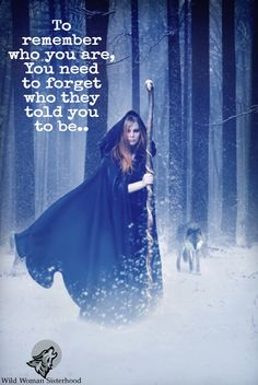 To remember who you are, you need to forget who they told you to be.  WILD WOMAN SISTERHOOD™
