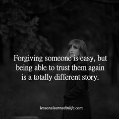 Lessons Learned in Life | Trusting again. Forgiving Someone is easy, but being able to trust them again is a totally different story.
