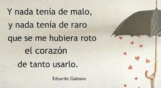 Eduardo Galeano Poetry Quotes, Book Quotes, Life Quotes, Gabriel Garcia Marquez Quotes, Cool Words, Wise Words, Trust Love, Cute Messages, Poems Beautiful
