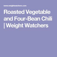 Roasted Vegetable and Four-Bean Chili | Weight Watchers