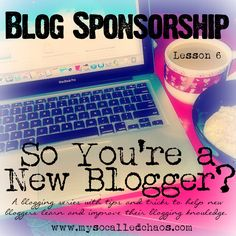 My So-Called Chaos: New Blogger Series: Blog Sponsorship - How to get started, what you should look for, etc.