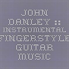 john danley :: instrumental fingerstyle guitar music