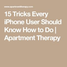 15 Tricks Every iPhone User Should Know How to Do   Apartment Therapy