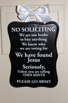 No soliciting sign/ Front door...I seriously NEED this sign!!!