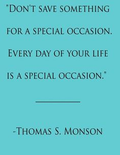 Everyday is a special occasion. ( Words of Wisdom / Quotes / Positive / Inspiration ) Lds Quotes, Quotable Quotes, Great Quotes, Quotes To Live By, Funny Quotes, Inspirational Quotes, Motivational Quotes, Positive Quotes, The Words