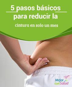 5 pasos básicos para reducir la cintura en solo un mes En este artículo te contamos cuáles son los 5 pasos básicos para reducir la cintura en un mes de manera natural y mejorando la salud.