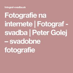 Fotografie na internete   Fotograf - svadba   Peter Golej – svadobne fotografie