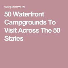 50 Waterfront Campgrounds To Visit Across The 50 States