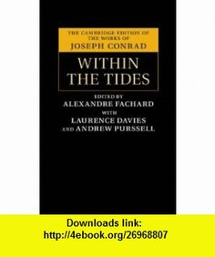 Within the Tides (The Cambridge Edition of the Works of Joseph Conrad) (9781107017580) Joseph Conrad, Alexandre Fachard, Laurence Davies, Andrew Purssell , ISBN-10: 1107017580  , ISBN-13: 978-1107017580 ,  , tutorials , pdf , ebook , torrent , downloads , rapidshare , filesonic , hotfile , megaupload , fileserve