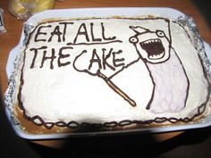 funny cake message eat all the cake meme