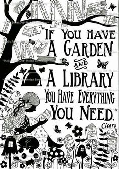 """""""If you have a garden and a library you have everything you need."""" Cicero – From… """"If you have a garden and a library you have everything you need."""" Cicero – From me to you: Books that made me a reader I Love Books, Books To Read, My Books, Quote Books, Library Quotes, Black Books Quotes, Library Posters, The Words, Reading Quotes"""