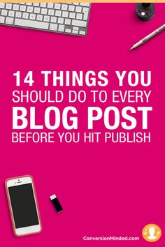 14 things you should do to every blog post before you publish