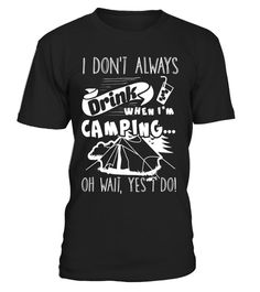 "# I Don't Always Drink When I'm Camping T shirts - Limited Edition .  Special Offer, not available in shops      Comes in a variety of styles and colours      Buy yours now before it is too late!      Secured payment via Visa / Mastercard / Amex / PayPal      How to place an order            Choose the model from the drop-down menu      Click on ""Buy it now""      Choose the size and the quantity      Add your delivery address and bank details      And that's it!      Tags: camping t shirts…"
