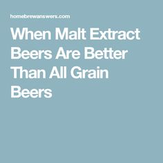 When Malt Extract Beers Are Better Than All Grain Beers
