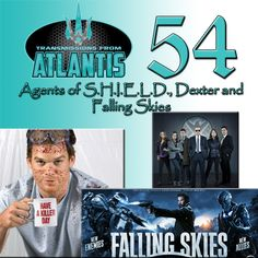 Transmissions From Atlantis 54 - Agents of S.H.I.E.L.D, Dexter and Falling Skies  www.esonetwork.com