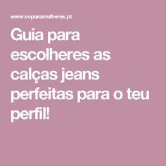 Guia para escolheres as calças jeans perfeitas para o teu perfil!