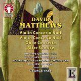 Matthews: Violin Concerto Nos. 1 & 2; Oboe Concerto; After Sunrise [CD]