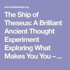 The Ship of Theseus: A Brilliant Ancient Thought Experiment Exploring What Makes You You – Brain Pickings