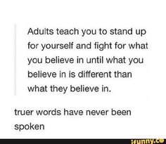 Oh my God this is so true why did I just realize this? My family always said fight for what you believe in and such but when i belive in trans rights NOPE IM WRONG Mood Quotes, True Quotes, Writing Prompts, Trauma, In This World, Dear Parents, Strict Parents, Funny Memes, Inspirational Quotes
