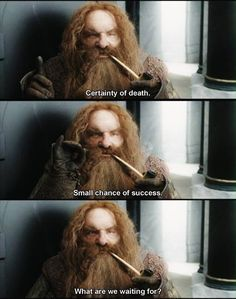 LOTR Gimli is amazing.