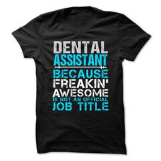 DENTAL ASSISTANT Because FREAKING Awesome Is Not An Official Job Title T-Shirts, Hoodies. BUY IT NOW ==► Funny Tee Shirts