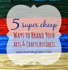 5 super cheap things to make your little business look big and competitive when selling at arts and craft shows or online