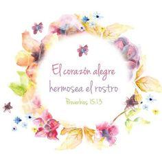 Proverbios 15:13 El corazón alegre hermosea el rostro.♔