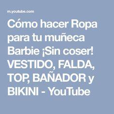 Cómo hacer Ropa para tu muñeca Barbie ¡Sin coser! VESTIDO, FALDA, TOP, BAÑADOR y BIKINI - YouTube