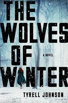 The Wolves of Winter: A Novel by Tyrell Johnson
