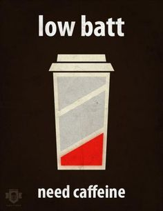 Low batt...need caffeine