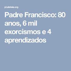 Padre Francisco: 80 anos, 6 mil exorcismos e 4 aprendizados