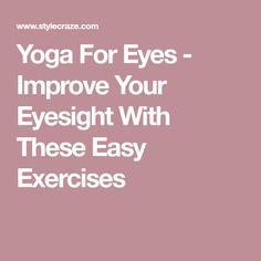 Yoga For Eyes - Improve Your Eyesight With These Easy Exercises #ImproveEyesight
