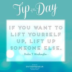 If you want to lift yourself up, lift up someone else. Female Entrepreneur Association, Relationship Marketing, Booker T, You Deserve It, Tip Of The Day, How To Stay Motivated, Someone Elses, Peace Of Mind, Training Tips