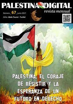 Revista PALESTINA DIGITAL – Junio 2017  Revista mensual de las publicaciones de PALESTINA DIGITAL: DOCUMENTOS, NOTICIAS Y OPINIONES sobre Palestina y su entorno.