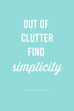 """Out of clutter find simplicity."" - Albert Einstein"